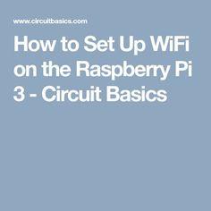 How to Set Up WiFi on the Raspberry Pi 3 - Circuit Basics