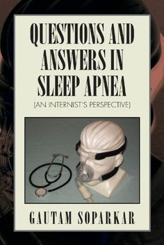 QUESTIONS AND ANSWERS IN SLEEP APNEA (AN INTERNIST'S PERSPECTIVE) by GAUTAM SOPARKAR. $8.86. 60 pages. Publication: August 5, 2009. Publisher: Xlibris (August 5, 2009)