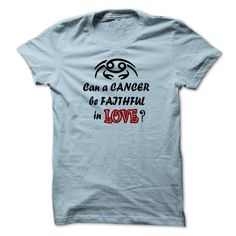 CAN AN CANCER BE FAITHFUL IN LOVE T-Shirts, Hoodies. BUY IT NOW ==►…