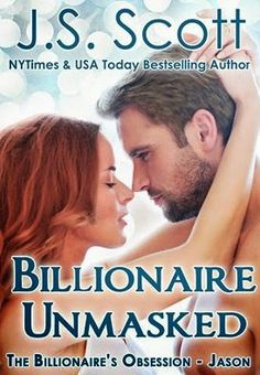 Billionaire Unmasked by  J.S. Scott .  I bought this book after reading Mine For Tonight the beginning of Jason & Hope love story.  Love this book thoroughly enjoyed this story.  And I found another book boyfriend.  JS Scott characters are that gooooood.  Simon is still #1 but Jason came close