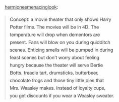 Harry Potter theater. Please this needs to happen. Someone do this