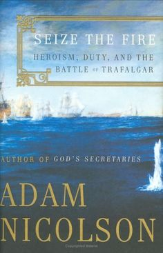 November: Seize the Fire : Heroism, Duty, and the Battle of Trafalgar by Adam Nicolson