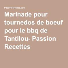 Marinade pour tournedos de boeuf pour le bbq de Tantilou- Passion Recettes