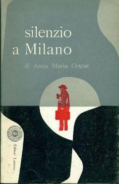ORTESE Anna Maria, Silenzio a Milano. Bari,  Laterza  (Libri del Tempo),  1958