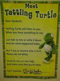 Awesome classroom idea to cut down on tattling. Could make own poster and do with any stuff animal(s) you have. As a Pre-K teacher I would alter this and have a stuffed animal turtle in a corner of the room and called that the tattling corner where our tattling turtle sits.