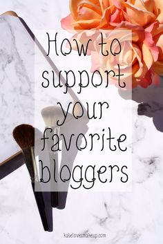 HOW TO SUPPORT YOUR FAVORITE BLOGGERS | Kate Loves Makeup