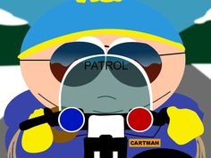 """Cartman on Patrol """"Respect mah authoritaay!"""" He's bad, but sort of endearing."""