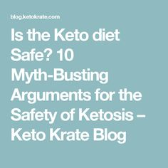 Is the Keto diet Safe? 10 Myth-Busting Arguments for the Safety of Ketosis – Keto Krate Blog