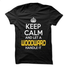 Keep Calm And Let ... WOODWARD Handle It - Awesome Keep - #mens shirts #pullover hoodie. ORDER HERE => https://www.sunfrog.com/Hunting/Keep-Calm-And-Let-WOODWARD-Handle-It--Awesome-Keep-Calm-Shirt-.html?id=60505