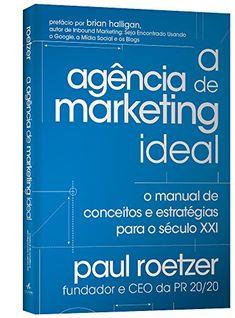 A Agência de Marketing Ideal: O Manual de Conceitos e Estratégias para o Século XXI eBook: Paul Roetzer: Amazon.com.br: Loja Kindle