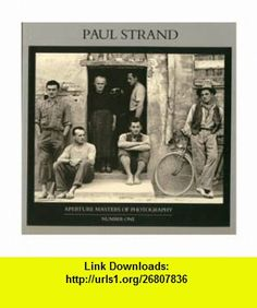 Paul Strand (Aperture Masters of Photography Series, Number One) (9780893812591) Paul Strand, Mark Haworth-Booth , ISBN-10: 0893812595  , ISBN-13: 978-0893812591 ,  , tutorials , pdf , ebook , torrent , downloads , rapidshare , filesonic , hotfile , megaupload , fileserve