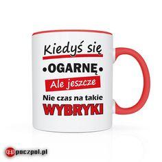Kiedyś się ogarnę ale jeszcze nie czas na takie wybryki  #kubki #kubek #kubekznadrukiem #mug #dlaniej #dlaniego #kawa #kubekdokawy #kubeknakawe #kawka Mugs, Tableware, Dinnerware, Tumblers, Tablewares, Mug, Dishes, Place Settings, Cups