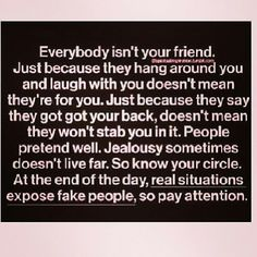 Jealousy Quotes : QUOTATION - Image : As the quote says - Description Everybody isn't your friend. Just because they hang around you and laugh with Life Quotes Love, True Quotes, Great Quotes, Quotes To Live By, Funny Quotes, Inspirational Quotes, People Quotes, Motivational, Got Your Back Quotes