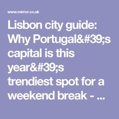 Lisbon city guide: Why Portugal's capital is this year's trendiest spot for a weekend break - Mirror Online