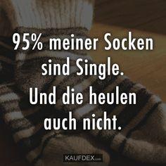 95% meiner Socken sind Single. Und die heulen auch nicht. D & F