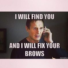 I will find you and I will fix your brows - Justine's favorite facial feature are the brows. Shaping and creating natural looking brows are such an important factor in creating a flawless look Eyebrow Quotes, Makeup Quotes, Bad Eyebrows, Eye Brows, Eyeliner, Instagram Brows, Brow Studio, Brow Tattoo, Tattoo Makeup