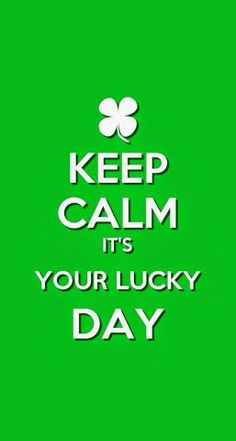 KEEP CALM IT'S YOUR LUCKY DAY