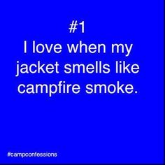Campfire smoke is the fragrance of the outdoors.