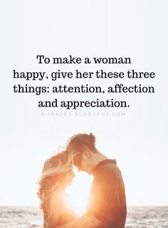 Women Quotes To make a woman happy, give her these three things attention, affection and appreciation. Women Quotes To make a woman happy, give her these three things attention, affection and appreciation. Truth Quotes, Wisdom Quotes, Best Quotes, Life Quotes, Nature Quotes, Real Talk Quotes, Love Quotes For Him, Quotes To Live By, Giving Quotes