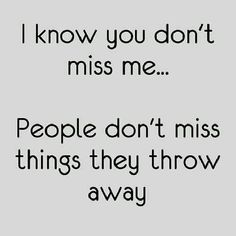 I know you don't miss me.people don't miss things they throw away. This is so true why is he still around though Lyric Quotes, Sad Quotes, Words Quotes, Wise Words, Quotes To Live By, Inspirational Quotes, Sayings, Miss Me Quotes, Friend Quotes