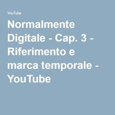 Normalmente Digitale - Cap. 3 - Riferimento e marca temporale - YouTube
