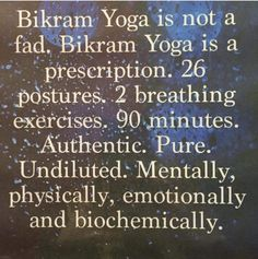 Go to an authentic Bikram Yoga class near you and fill your prescription!