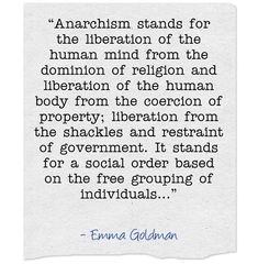 """Anarchism stands for...""― Emma Goldman, Anarchism and Other Essays"