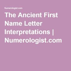 The Ancient First Name Letter Interpretations | Numerologist.com