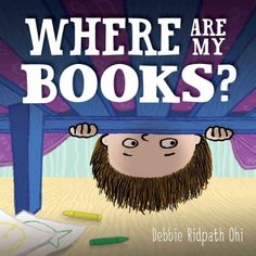 WHERE ARE MY BOOKS? by Debbie Ridpath Ohi. Spencer's favorite books going missing, one by one. Can he solve the missing of his missing books?