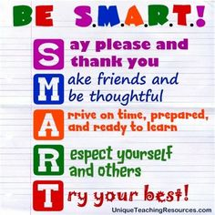 SMART Classroom Rules Anchor Chart  S - ay please and thank you M - ake friends and be thoughtful A - rrive on time, prepared, and ready to learn R - espect yourself and others T - ry your best!
