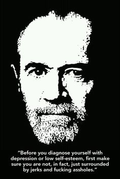 George Carlin on depression and low self-esteem :) http://papasteves.com/blogs/news