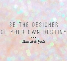 """@cyrilnaicker: 'Be the designer of your own destiny' #OscardelaRenta #quotes "" Oscar de la Renta"