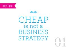 Cheap is not a business strategy!