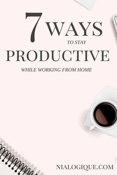 7 Ways To Stay Productive While Working From Home | Tips and tricks for both established business owners and new entrepreneurs to stay motivated and help boost their creativity to continue creating killer content!
