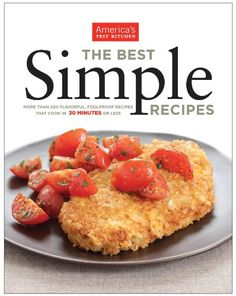 The Best Simple Recipes: More Than 200 Flavorful, Foolproof Recipes That Cook In 30 Minutes Or Less by America's Test Kitchen http://www.amazon.ca/dp/1933615591/ref=cm_sw_r_pi_dp_AxyPub16KVHM9
