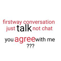 Talk not chat