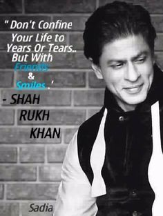 DONT CONFINE YOUR LIFE TO YEARS OR TEAR   BUT WITH FRIENDS AND SMILES   HE IS SO INTELIGENT MY FAVOURITE QUOTE <3LOVE HIM