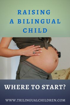How to raise a bilingual child? Where to start?