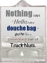Haha true story. That's the first thing that comes to mind when I see those or nasty bumper stickers.