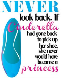 Never look back. If Cinderella went to pick up her shoe, she never would have became a princess. Cute Quotes, Great Quotes, Quotes To Live By, Funny Quotes, Inspirational Quotes, Girl Quotes, Cool Words, Wise Words, Never Look Back