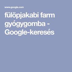 fülöpjakabi farm gyógygomba - Google-keresés Google