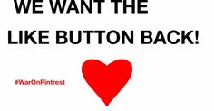 Bring the like button back Pintrest! Please share, me and many others had a lot of important stuff in out likes and I don't even repost things on p… | Pinterest