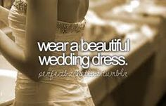 Wear a beautiful wedding dress