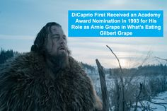 DiCaprio  First Received an Academy Award Nomination in 1993 for His Role as Arnie Grape in Whats Eating Gilbert Grape.