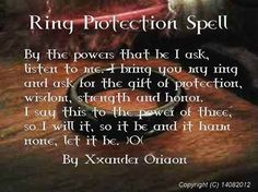 Ring Protection Spell: By the powers that be I ask, listen to me. I bring you my ring and ask for wisdom, strength and honor. I say this to the power of three, so i will it, so it be and it harm none, let it be. #wicca #witchcraft