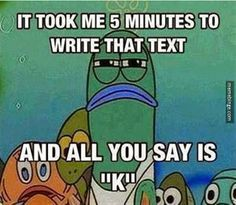 It took 5 #minutes to #write that #txt and all you say is #K #LetsGetWordy