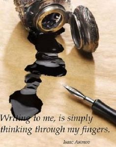 """""""Writing to me, is simply thinking through my fingers."""" - Isaac Asimov"""