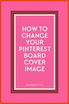 Create a beautiful, engaging Pinterest page by customizing the look of each board in 3 easy steps!