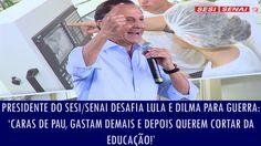 Presidente do Sesi/Senai desafia Lula e Dilma para guerra: 'Caras de pau...