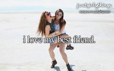 I love my best friend so much!!